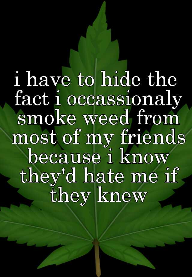04e9fd462316905449762e7a9444c7d95bdccd Do you hide your weed smoking habits? These 19 people confess...