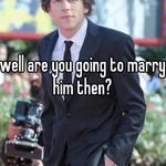 well are you going to marry him then?