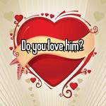 Do you love him?