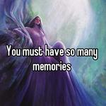 You must have so many memories