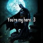 You're my hero. :3