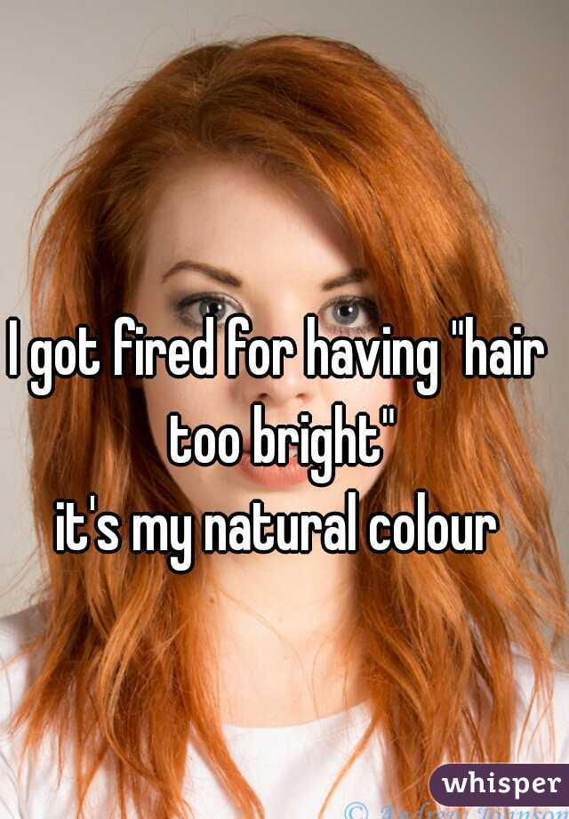 "I got fired for having ""hair too bright"" it's my natural colour"