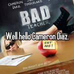 Well hello Cameron Diaz.