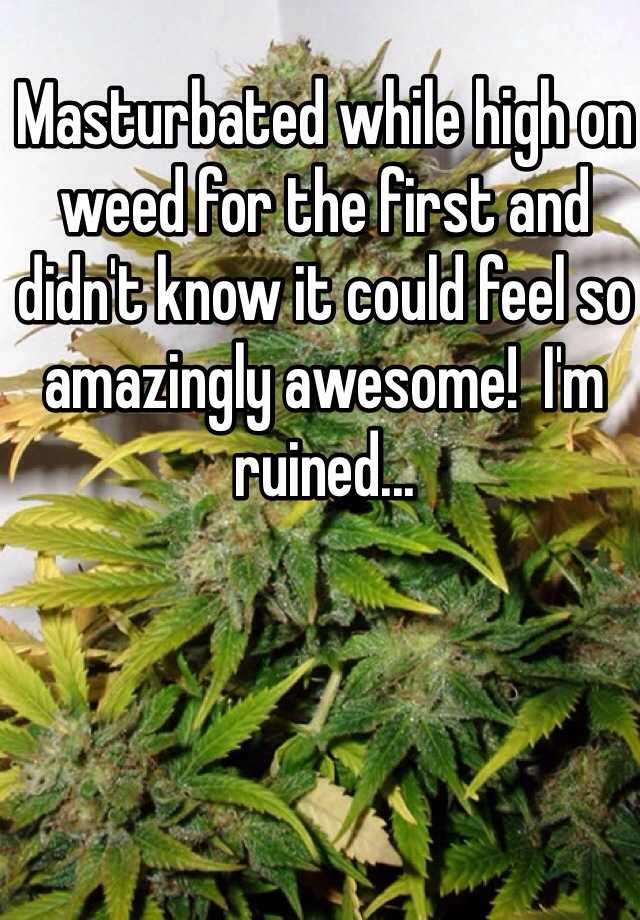 Drug high and masterbation high