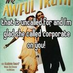 that is uncalled for and I'm glad she called corporate on you!
