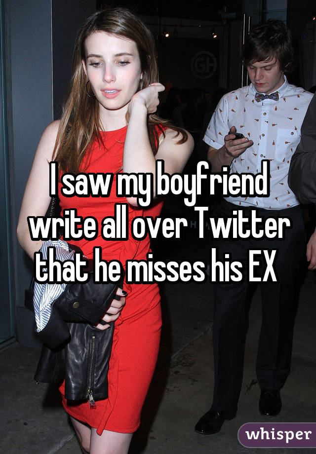 I saw my boyfriend write all over Twitter that he misses his EX