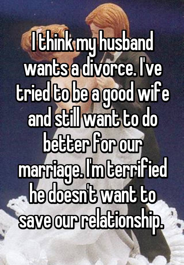 He wants a divorce but i don t