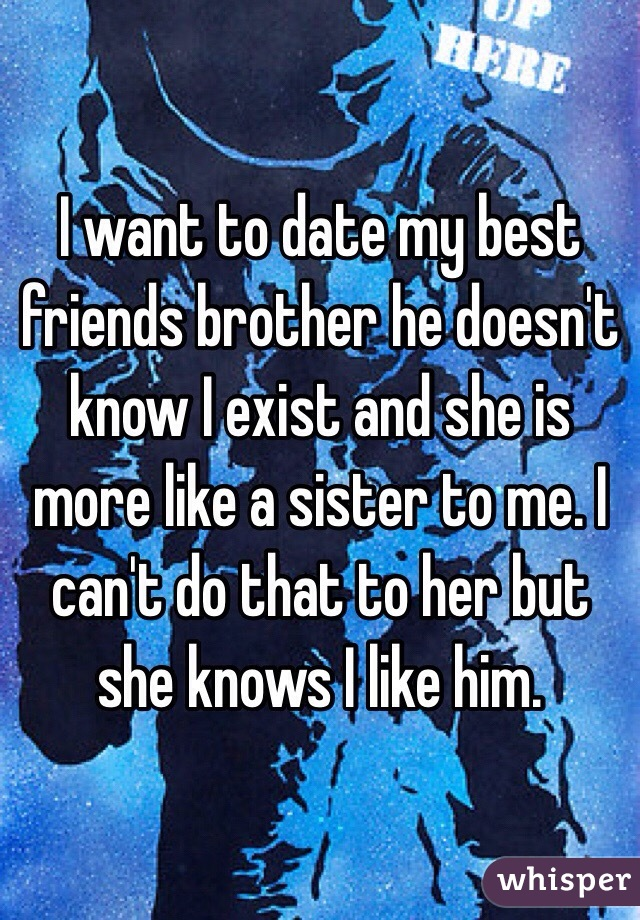 dating a best friends brother Why dating your best friend may be your best bet to finding true love there's nothing quite like feeling a spark of attraction between you and someone you just met, but lately, we've been wondering whether it's better to date a frie.
