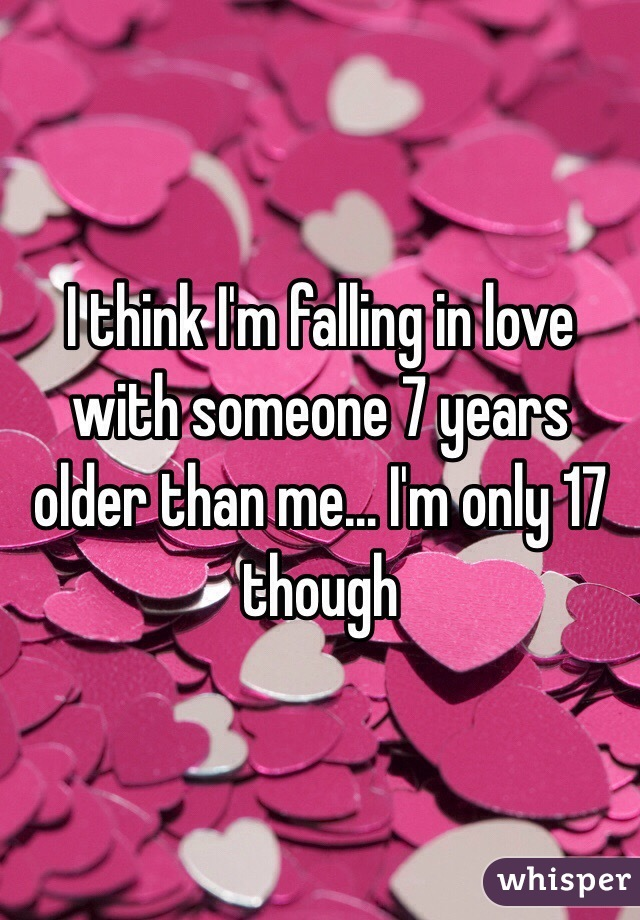 dating someone 7 years older 204 responses to older women dating younger men: doomed from the start or  i would rather date someone who 20 years older and be happy and safe than.