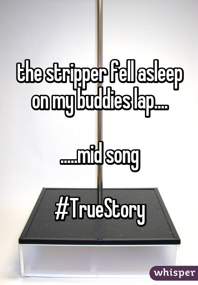 the stripper fell asleep on my buddies lap.... .....mid song #TrueStory