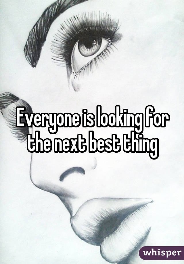Everyone is looking for the next best thing