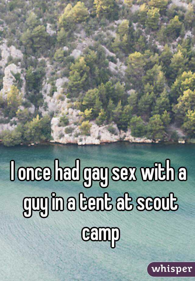I once had gay sex with a guy in a tent at scout camp