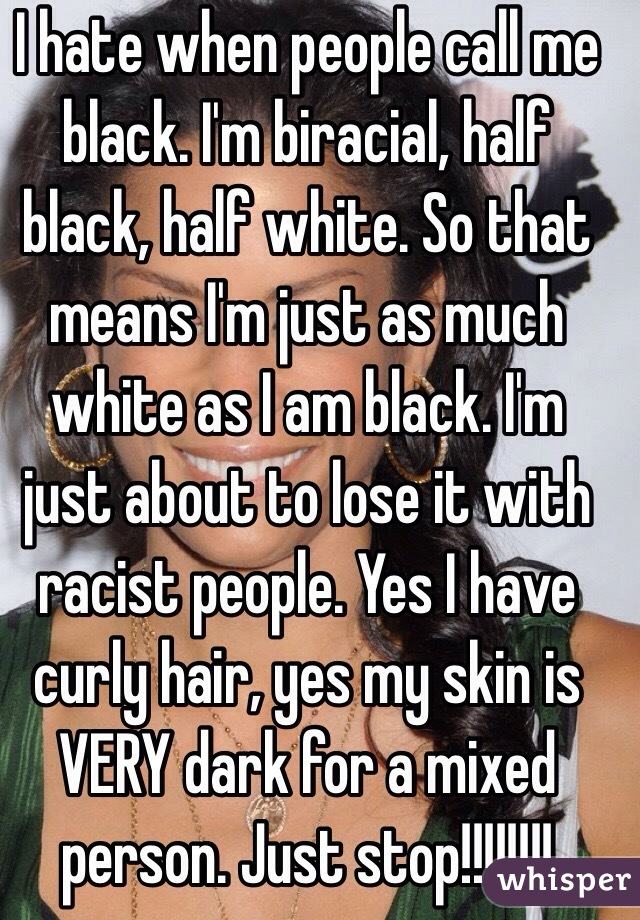I hate when ppl say all whites are racist. Hell I'm half ...