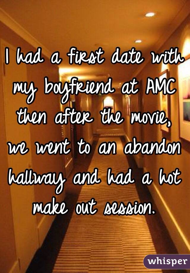 I had a first date with my boyfriend at AMC then after the movie, we went to an abandon hallway and had a hot make out session.