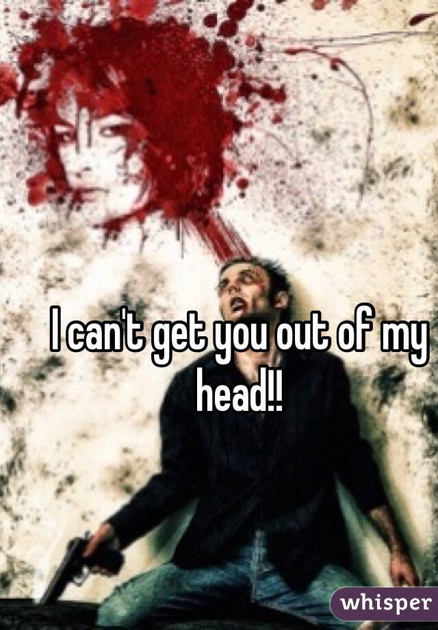 how to get him out of my head