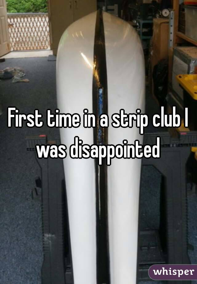 First time in a strip club I was disappointed