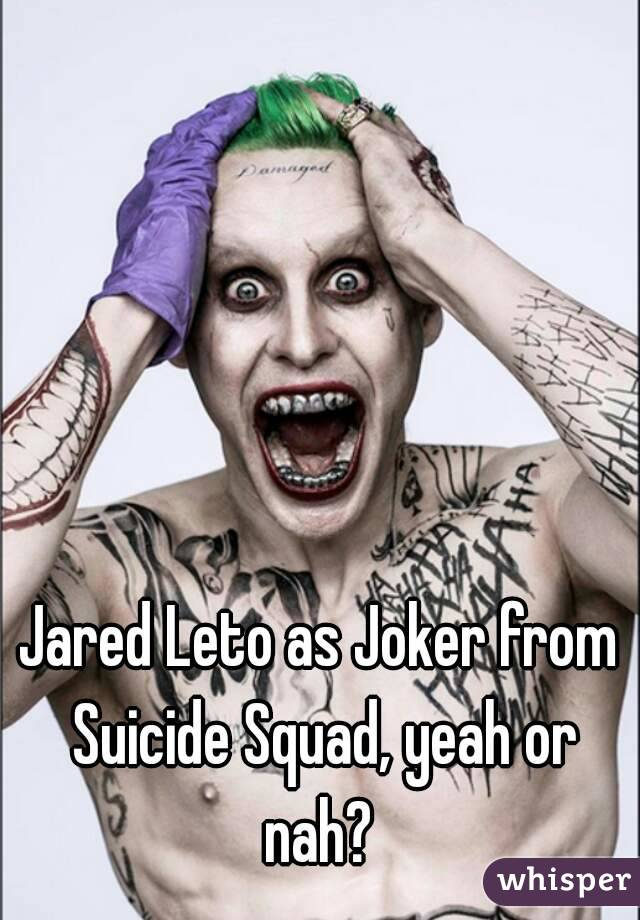 Jared Leto as Joker from Suicide Squad, yeah or nah?