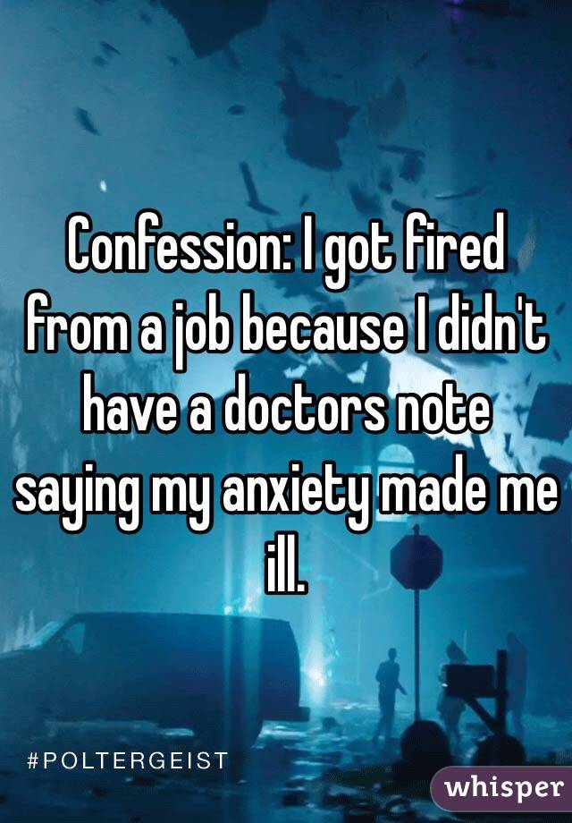 Confession: I got fired from a job because I didn't have a doctors note saying my anxiety made me ill.