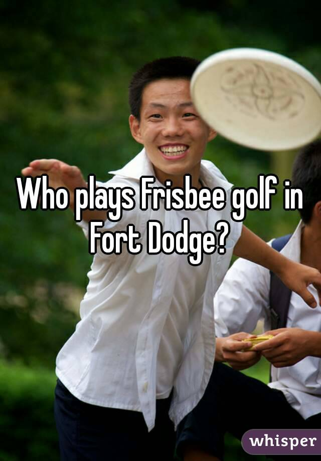Who plays Frisbee golf in Fort Dodge?
