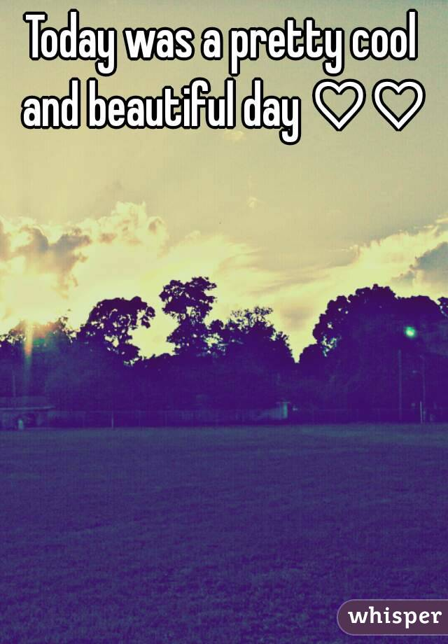 Today was a pretty cool and beautiful day ♡♡