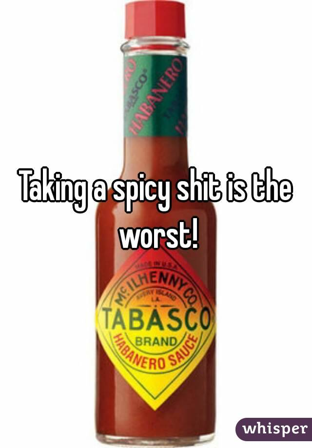 Taking a spicy shit is the worst!