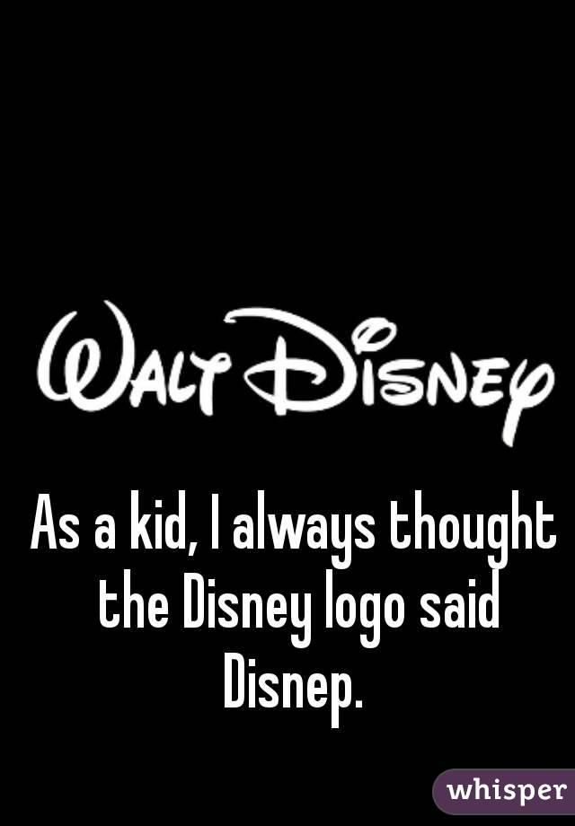 As a kid, I always thought the Disney logo said Disnep.