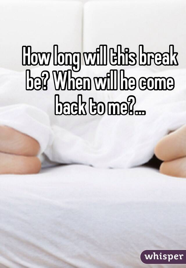 How long after breakup he comes back