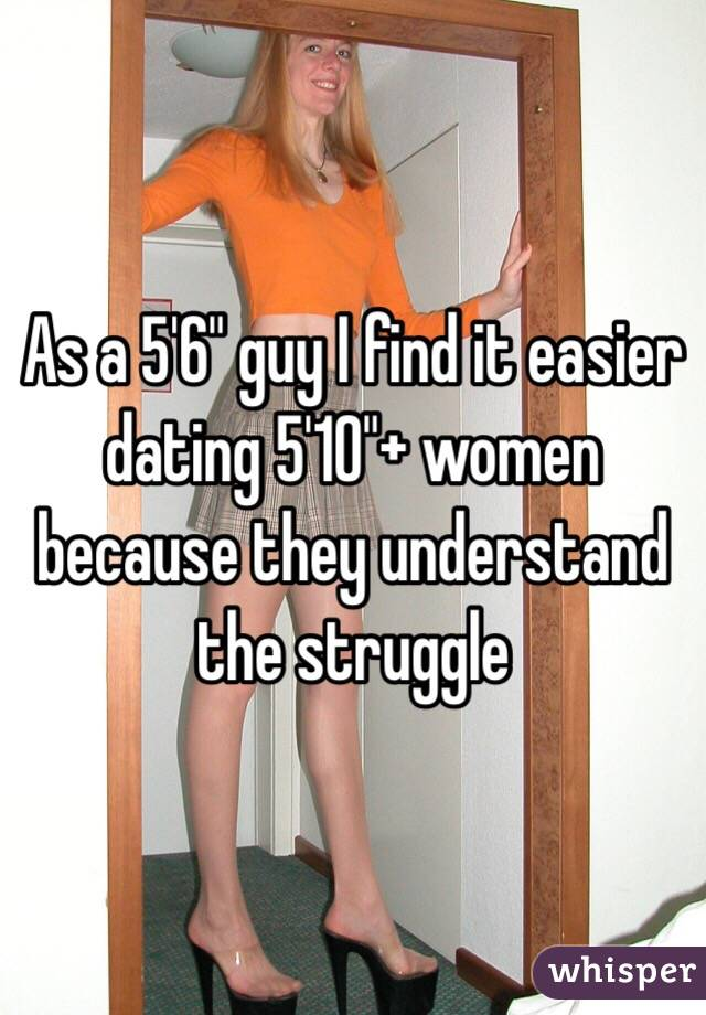 """As a 5'6"""" guy I find it easier dating 5'10""""+ women because they understand the struggle"""