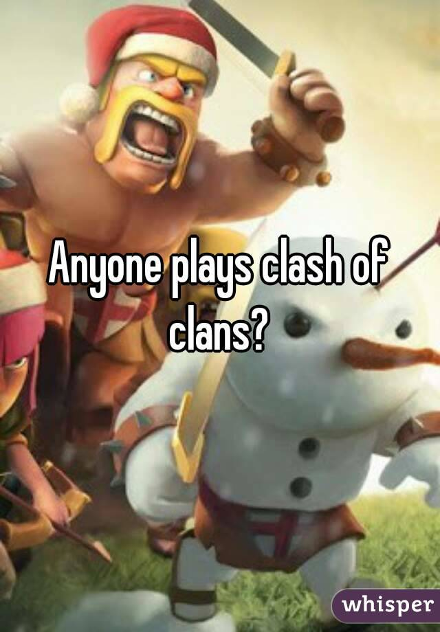 Anyone plays clash of clans?