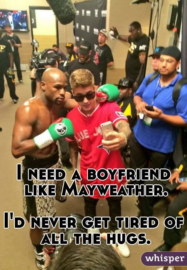 I need a boyfriend like Mayweather.  I'd never get tired of all the hugs.