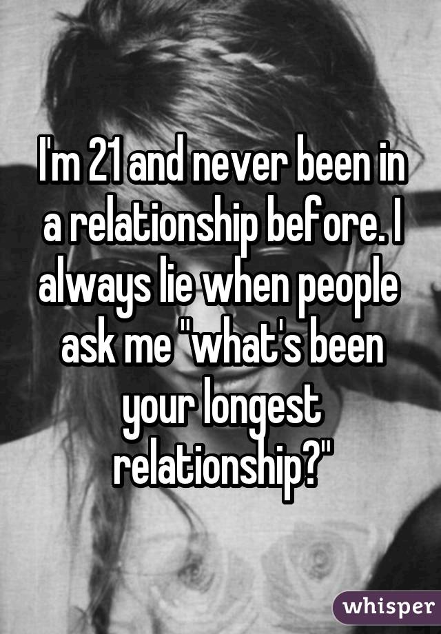 I'm 21 and never been in a relationship before. I always lie when people  ask me