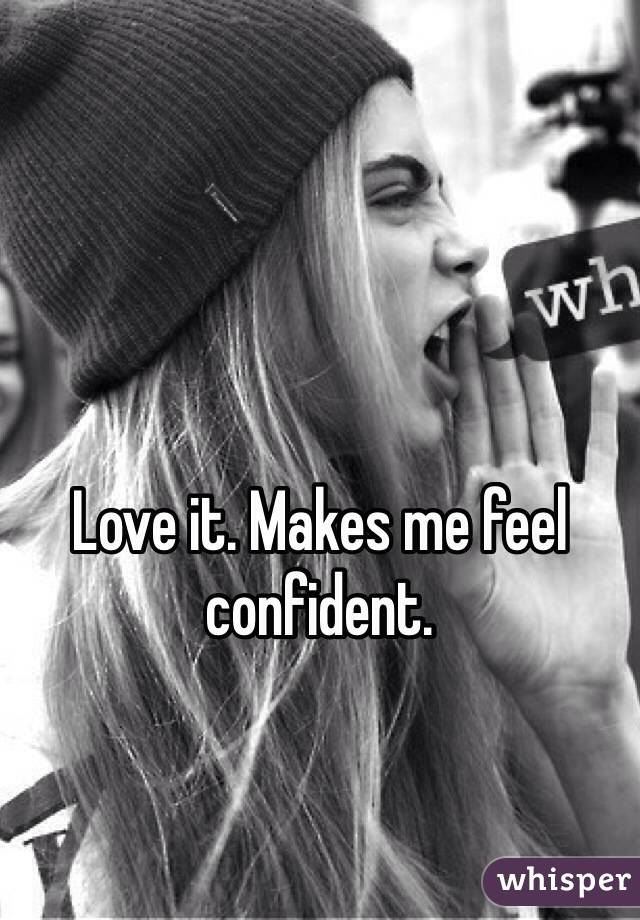 Love it. Makes me feel confident.