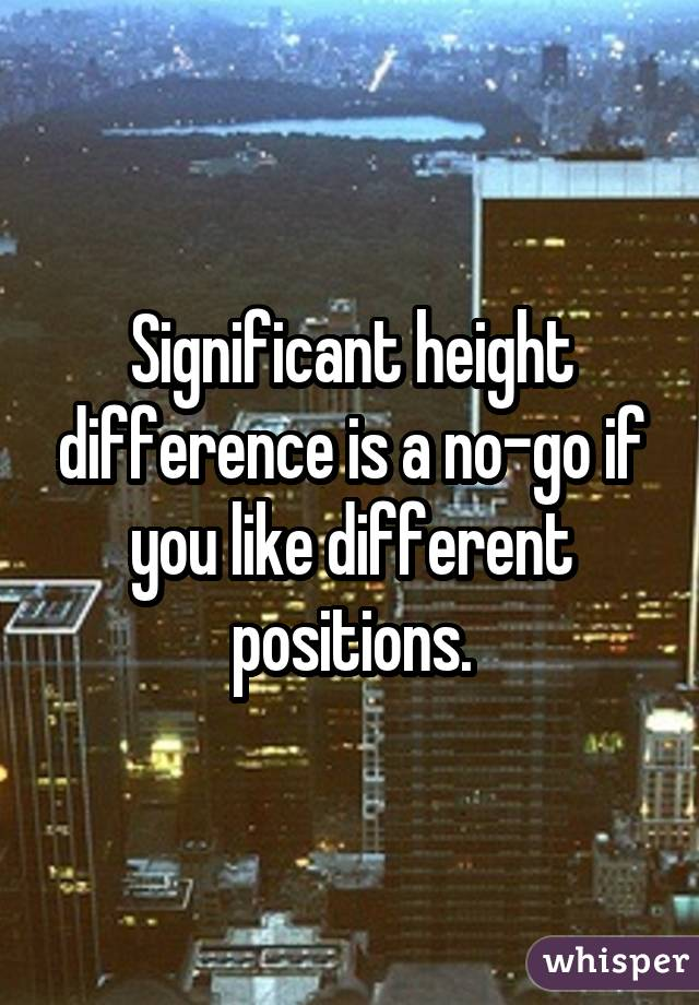 Significant height difference is a no-go if you like different positions.