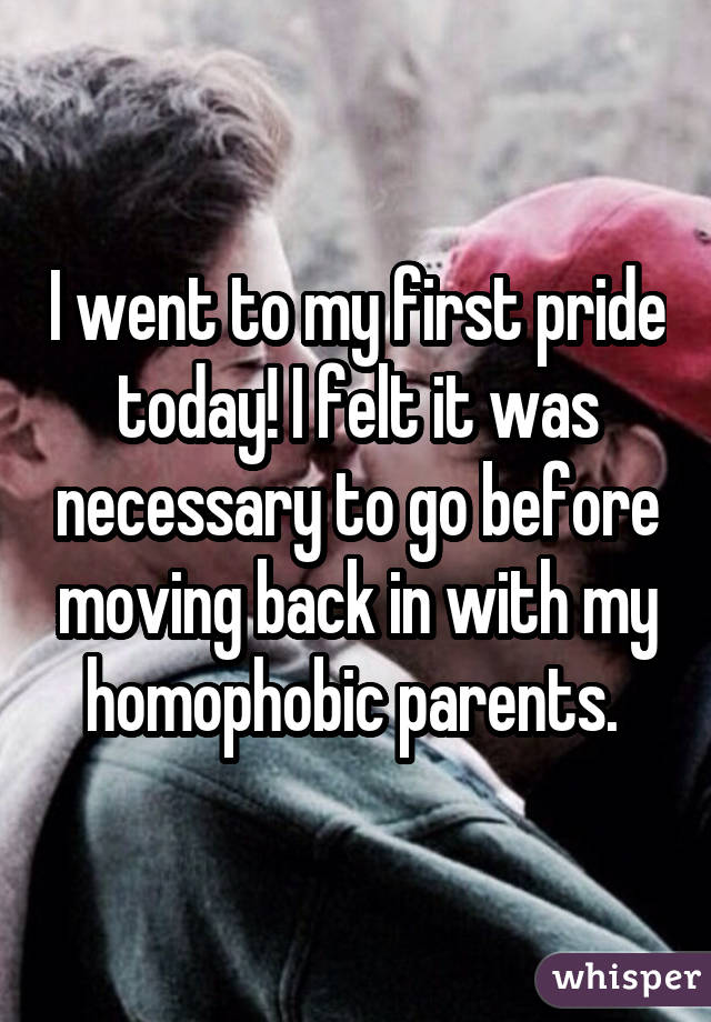 I went to my first pride today! I felt it was necessary to go before moving back in with my homophobic parents.
