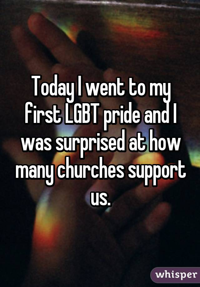 Today I went to my first LGBT pride and I was surprised at how many churches support us.