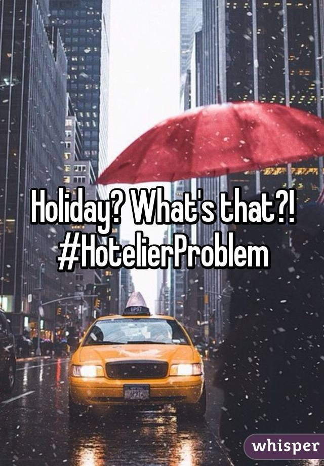 Holiday? What's that?! #HotelierProblem