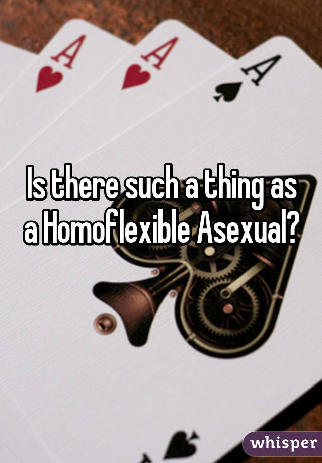 Is there such a thing as a Homoflexible Asexual?