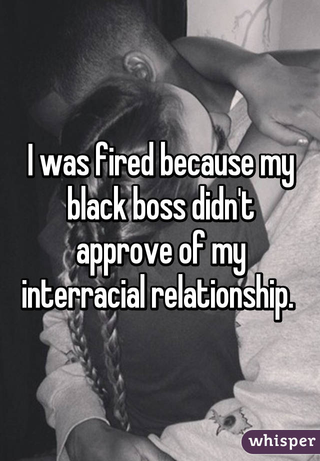 I was fired because my black boss didn't approve of my interracial relationship.