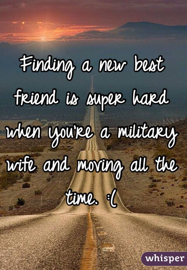 Finding a new best friend is super hard when you're a military wife and moving all the time. :(