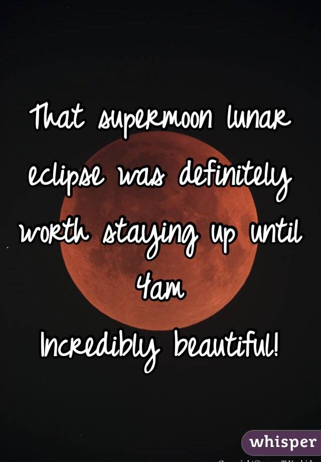 That supermoon lunar eclipse was definitely worth staying up until 4am Incredibly beautiful!
