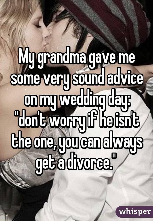My grandma gave me some very sound advice on my wedding day: