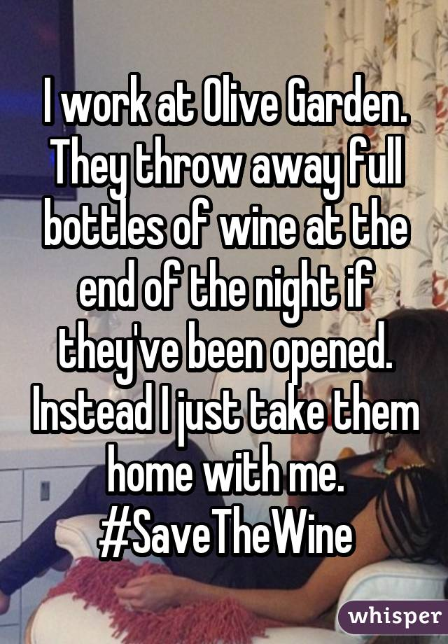 I Work At Olive Garden. They Throw Away Full Bottles Of Wine At The End