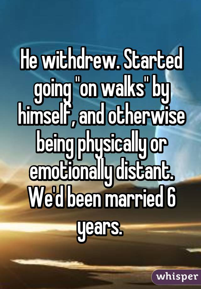 He withdrew. Started going