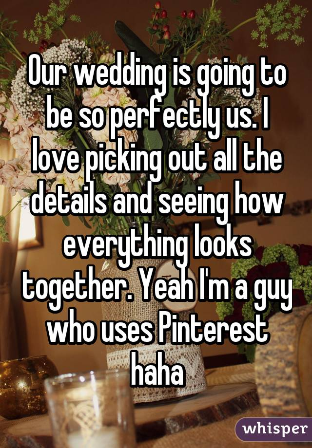 Our wedding is going to be so perfectly us. I love picking out all the details and seeing how everything looks together. Yeah I'm a guy who uses Pinterest haha