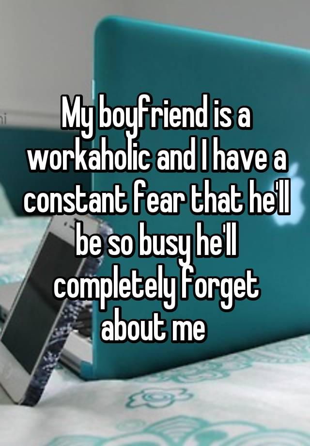 Dating a work aholic