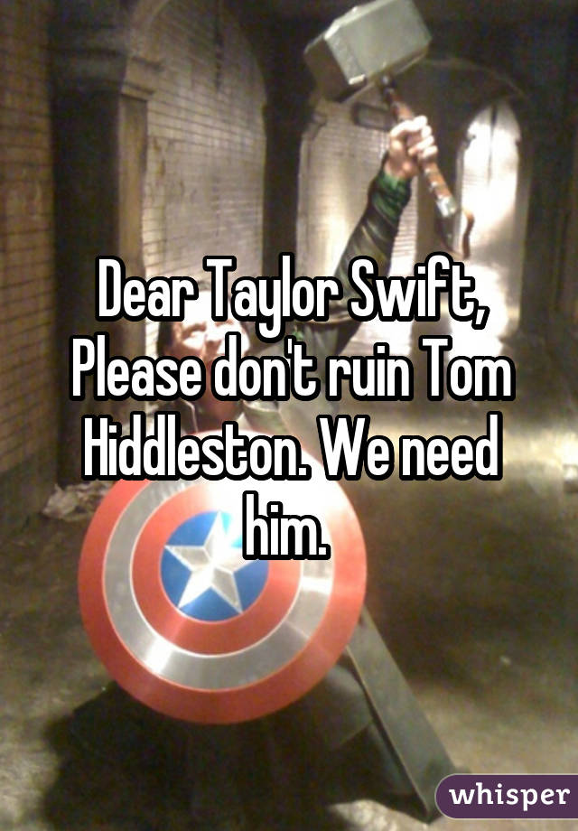 Dear Taylor Swift, Please don't ruin Tom Hiddleston. We need him.