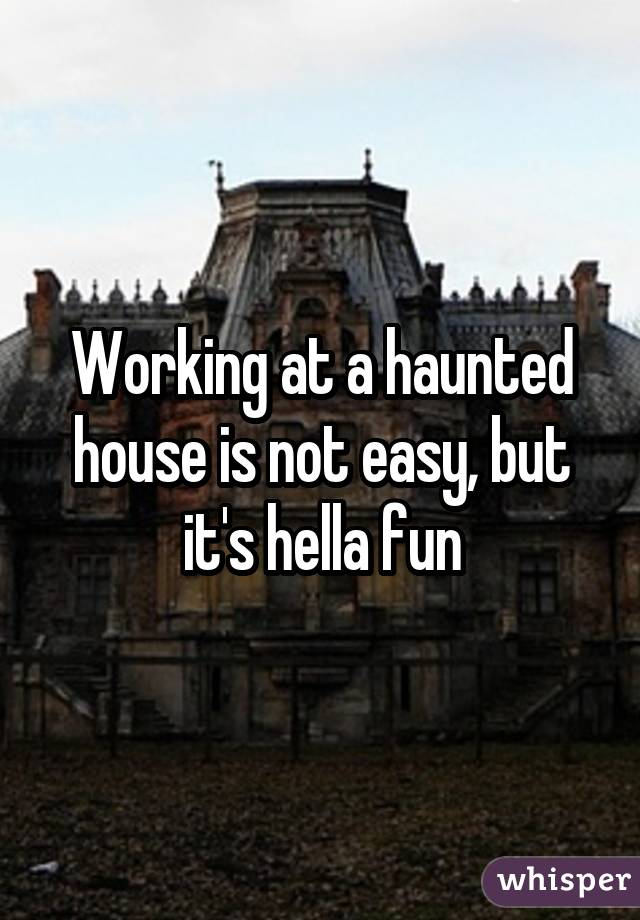 Working at a haunted house is not easy, but it's hella fun